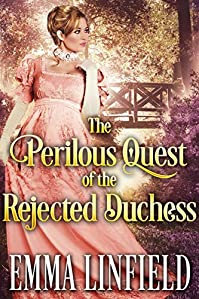 The Perilous Quest Of The Rejected Duchess by Emma Linfield ebook deal