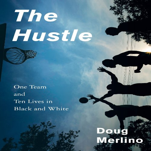 The Hustle: One Team and Ten Lives in Black and White by Audible Studios for Bloomsbury