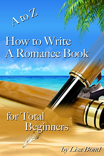 A to Z How to Write a Romance Book for Total Beginners