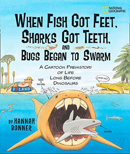 When Fish Got Feet, Sharks Got Teeth, and Bugs Began to Swarm: A Cartoon Prehistory of Life Long Before Dinosaurs
