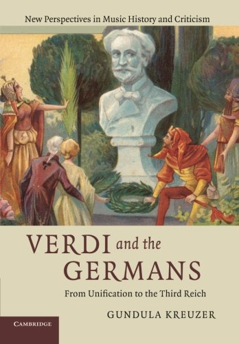 Download Verdi and the Germans: From Unification to the Third Reich (New Perspectives in Music History and Criticism) pdf