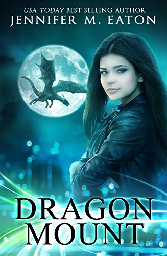 Dragon Mount: She can save the dragons if he can convince her to stay. A Dragon Shifter Urban Fantasy Romance by [Eaton, Jennifer M.]