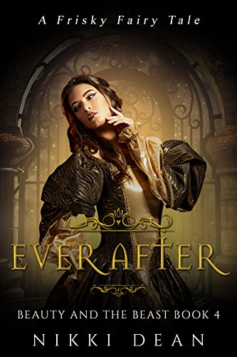 Beauty and the Beast: Ever After: Book 4 of the Frisky Fairy Tales (Once Upon A Time Bedtime Stories Adults)