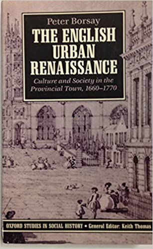 Book The English Urban Renaissance: Culture and Society in the Provincial Town 1660-1770 (Oxford Studies in Social History)