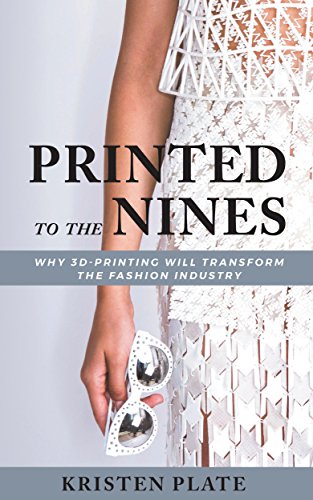 Printed to the Nines: Why 3D-Printing Will Transform the Fashion Industry
