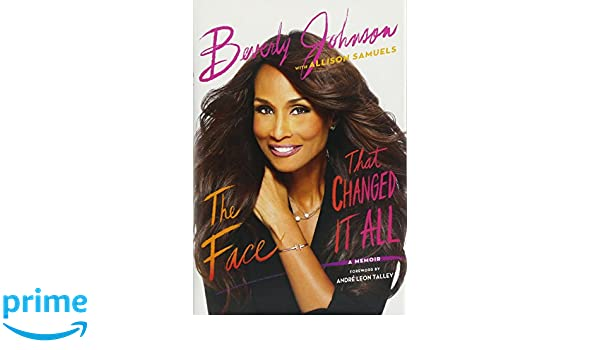 The Face That Changed It All: A Memoir: Amazon.es: Beverly Johnson, Andre Leon Talley, Allison Samuels: Libros en idiomas extranjeros