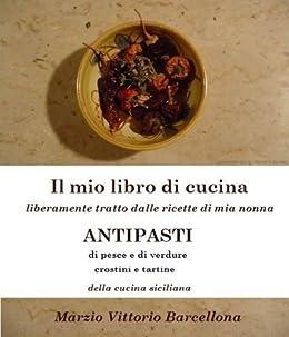 Antipasti della cucina siciliana il mio libro di cucina liberamente tratto dalle - Il libro di cucina hoepli pdf ...