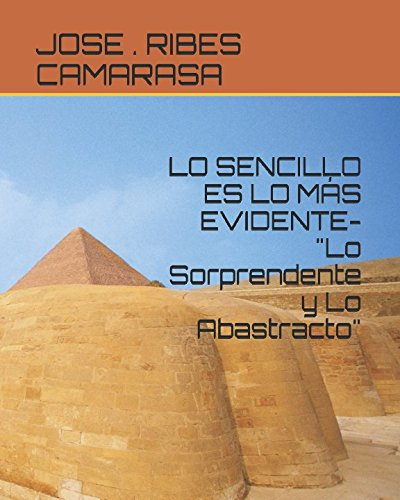 """LO SENCILLO ES LO MAS EVIDENTE-""""Lo Sorprendente y Lo Abastracto"""" (Spanish Edition) [JOSE . CRISTOBAL RIBES CAMARASA RC - JOSE CRISTOBAL RIBES CAMARASA RC] (Tapa Blanda)"""