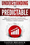 img - for Understanding the Predictable: How to calculate, understand, and improve customer lifetime value to build a great company book / textbook / text book