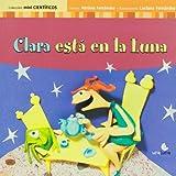 Clara esta en la luna (Coleccion Mini Cientificos) (Spanish Edition)