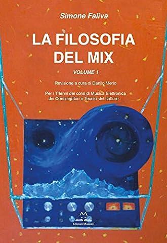 Filosofia del mix: Per i trienni dei corsi di musica elettronica dei conservatori e tecnici del settore. Vol. 1 (Italian Edition)
