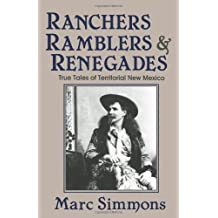 Ranchers, Ramblers & Renegades: True Tales Of Territorial New Mexico