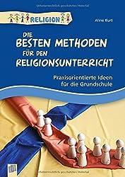 Die besten Methoden für den Religionsunterricht: Praxisorientierte Ideen für die Grundschule