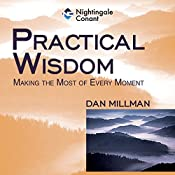 Practical Wisdom: Making the Most of Every Moment   Dan Millman