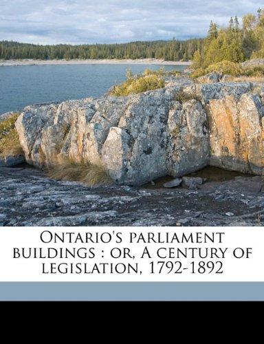 Ontario's parliament buildings: or, A century of legislation, 1792-1892 pdf epub