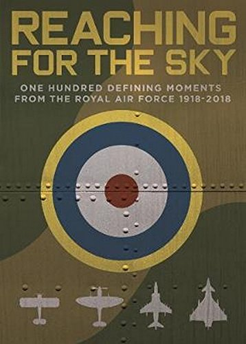 Reaching for the Sky: One Hundred Defining Moments from the Royal Air Force (Royal Air Force Uniforms)