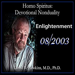 Homo Spiritus: Devotional Nonduality Series (Enlightenment - August 2003) Lecture