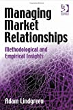 Managing Market Relationships : Methodological and Empirical Insights, Lindgreen, Adam, 0566088835
