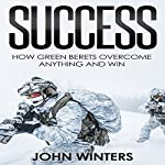 Success: How Green Berets Overcome Anything and Win | John Winters