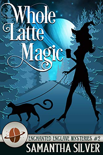Whole Latte Magic (Enchanted Enclave Mystery Book 2) by [Silver, Samantha]
