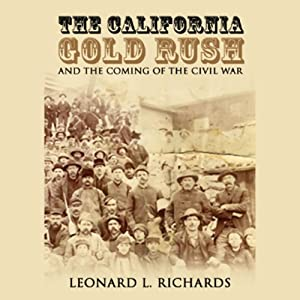 The California Gold Rush and the Coming of the Civil War Audiobook
