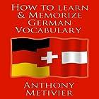How to Learn and Memorize German Vocabulary Hörbuch von Anthony Metivier Gesprochen von: Timothy McKean