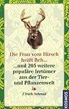 Die Frau vom Hirsch heißt Reh: und 265 weitere populäre Irrtümer aus der Tier- und Pflanzenwelt