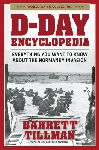 D-Day Encyclopedia: Everything You Want to Know About the Normandy Invasion (World War II Collection)