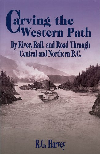 Carving the Western Path: By River, Rail, and Road Through Central and Northern B.C.