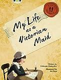 Bug Club Red B/5B (KS2) in Her Shoes: My Life as a Victorian Maid by Chancellor, Ms Deborah (2013) Paperback