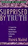 img - for Surprised by Truth: 11 Converts Give the Biblical and Historical Reasons for Becoming Catholic by Patrick Madrid (editor) (September 1, 1994) Paperback book / textbook / text book
