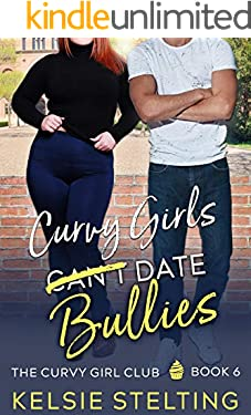 Curvy Girls Can't Date Bullies: A Sweet Young Adult Romance (The Curvy Girl Club Book 6)