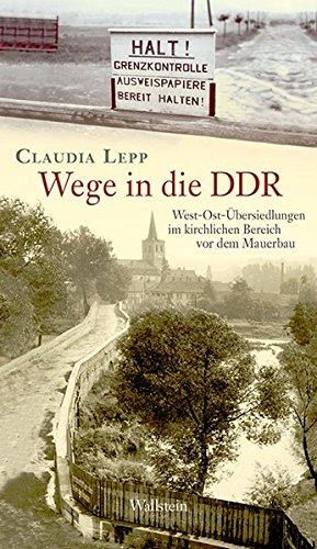 Wege in die DDR: West-Ost-Übersiedlungen im kirchlichen Bereich vor dem Mauerbau