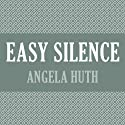Easy Silence Audiobook by Angela Huth Narrated by Jilly Bond