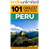 Peru: Peru Travel Guide: 101 Coolest Things to Do in Peru (Machu Picchu, Inca Trail, Backpacking Peru, Budget Travel Peru, Lima Travel Guide)