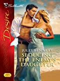 Seducing the Enemy's Daughter (Harlequin Desire Book 2004)