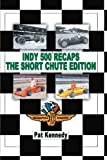 Indy 500 Recaps the Short Chute Edition, Pat Kennedy, 1468575392