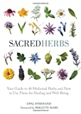 img - for Sacred Herbs: Your Guide to 40 Medicinal Herbs and How to Use Them for Healing and Well-Being book / textbook / text book