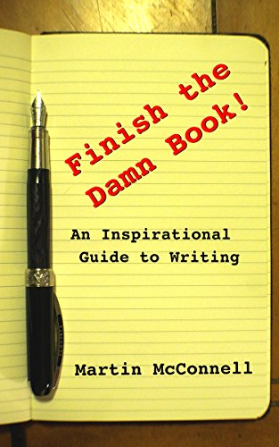 Finish the Damn Book!: An Inspirational Guide to Writing by [McConnell, Martin]