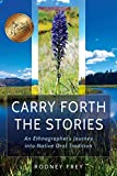 img - for Carry Forth the Stories: An Ethnographer s Journey into Native Oral Tradition book / textbook / text book