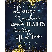 Dance Teachers touch Hearts One Step At A Time: Dance Teacher Appreciation Book Journal Thank You Teacher's Day Year End Notebooks Gifts