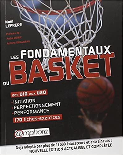 Fondamentaux du Basket (les) Initiation Perfectionnement Performance U10 aux