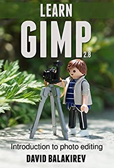 Learn Gimp: Introduction to photo editing by [Balakirev, David]