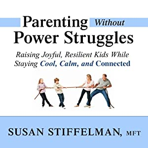 Parenting Without Power Struggles Audiobook
