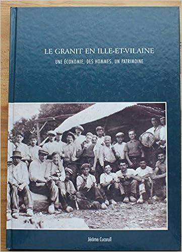 Livres gratuits Le granit en Ille-et-Vilaine : Une économie, des hommes, un patrimoine pdf