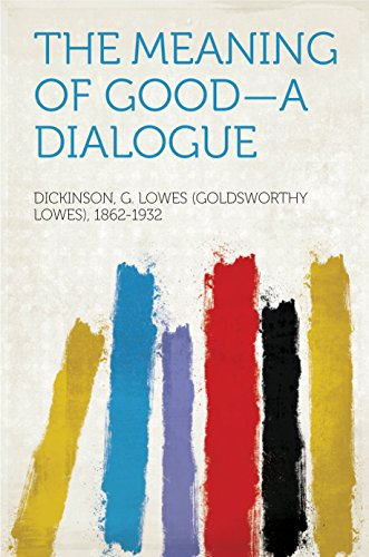 Amazon com: The Meaning of Good—A Dialogue eBook: G  Lowes