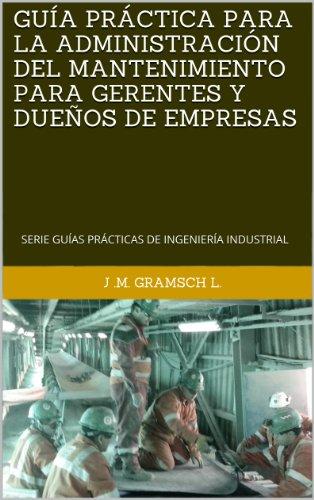 gua-prctica-para-la-administracin-del-mantenimiento-para-gerentes-y-dueos-de-empresas-serie-guas-prcticas-de-ingeniera-industrial-serie-guas-industrial-n-2-spanish-edition