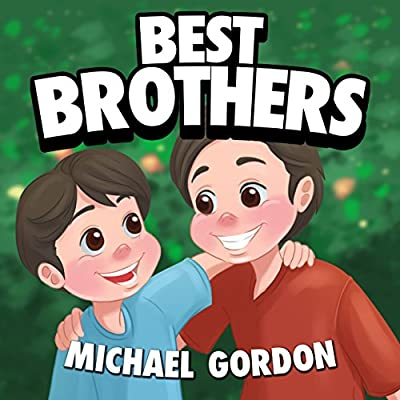 Best Brothers: (Children's book about a Little Boy Who Admires His Big Brother, Picture Books, Preschool Books, Ages 3-5, Baby Books, Kids Book, Bedtime Story)