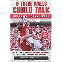If These Walls Could Talk: Nebraska Cornhuskers: Stories From the Nebraska Cornhuskers Sideline, Locker Room, and Press Box