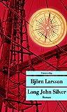 Long John Silver: Der abenteuerliche Bericht über mein freies Leben und meinen Lebenswandel als Glücksritter und Feind der Menschheit (Unionsverlag Taschenbücher)